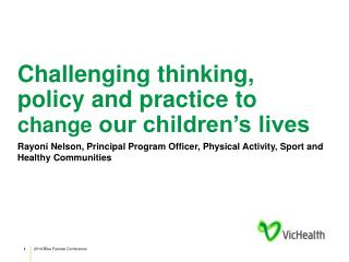 Challenging  thinking, policy and practice to  change  our children's lives