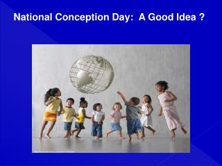 National Conception Day:  A Good Idea ?