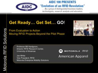 Get Ready… Get Set…  GO ! From Evaluation to Action Moving RFID Projects Beyond the Pilot Phase