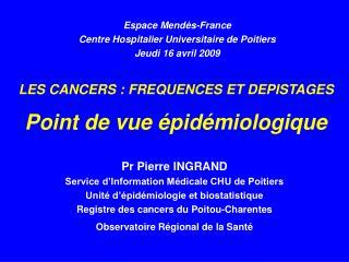 LES CANCERS : FREQUENCES ET DEPISTAGES Point de vue épidémiologique