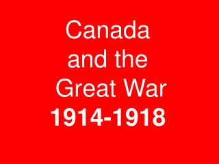 Canada  and the  Great War 1914-1918