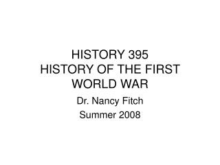 HISTORY 395 HISTORY OF THE FIRST WORLD WAR