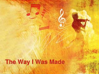 The Way I Was Made