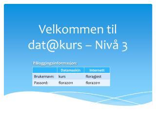 Velkommen til  dat@kurs  – Nivå 3
