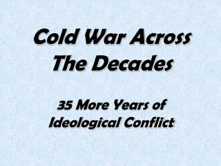 Cold War Across  The Decades