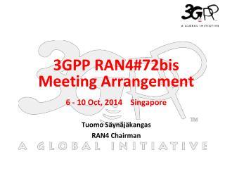 6 - 10 Oct, 2014    Singapore Tuomo Säynäjäkangas  RAN4 Chairman