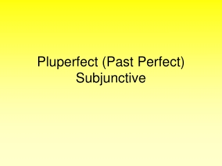 Pluperfect Past Perfect Subjunctive
