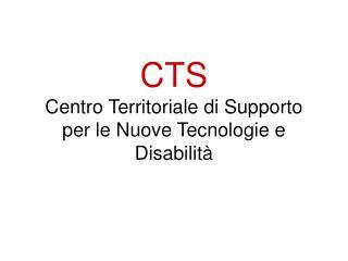 CTS  Centro Territoriale di Supporto per le Nuove Tecnologie e Disabilit�