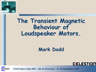 The Transient Magnetic Behaviour of Loudspeaker Motors. Mark Dodd