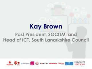 Kay Brown Past President, SOCITM, and Head of ICT, South Lanarkshire Council