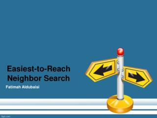 Easiest-to-Reach Neighbor Search