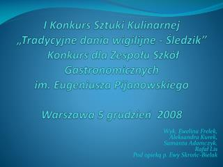 Wyk. Ewelina Frelek, Aleksandra Kurek,  Samanta Adamczyk ,  Rafał Lis