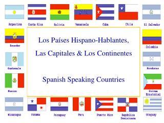 Los Países Hispano-Hablantes, Las Capitales & Los Continentes Spanish Speaking Countries