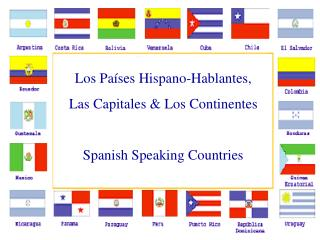 Los Pa�ses Hispano-Hablantes, Las Capitales & Los Continentes Spanish Speaking Countries