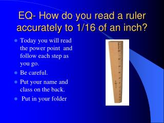 EQ- How do you read a ruler accurately to 1/16 of an inch?