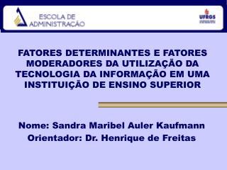 Nome: Sandra Maribel Auler Kaufmann Orientador: Dr. Henrique de Freitas
