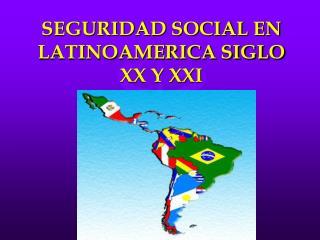 SEGURIDAD SOCIAL EN LATINOAMERICA SIGLO XX Y XXI