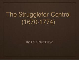 The	Struggle	for	Control (1670-1774)