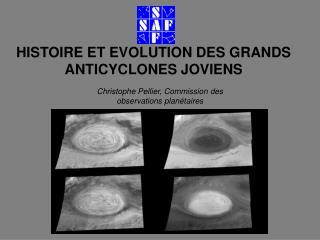 HISTOIRE ET EVOLUTION DES GRANDS ANTICYCLONES JOVIENS