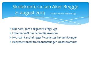 Skolekonferansen Aker Brygge 21.august 2013      Steinar Nilsen, Mailand  Vgs