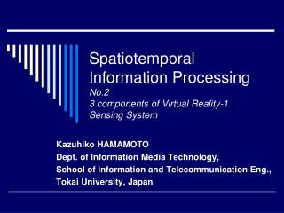 Spatiotemporal Information Processing No.2 3 components of Virtual Reality-1 Sensing System