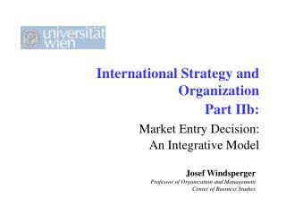 International Strategy and Organization 	Part IIb: Market Entry Decision:  	An Integrative Model