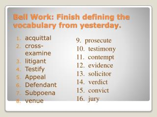 Bell Work: Finish defining the vocabulary from yesterday.