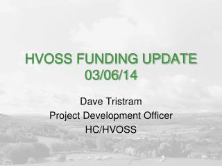 HVOSS FUNDING UPDATE 03/06/14