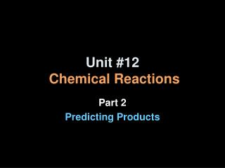 Unit #12 Chemical Reactions