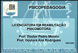 LICENCIATURA EM REABILITAÇÃO PSICOMOTORA Prof. Doutor Pedro Morato Prof. Doutora Ana Rodrigues