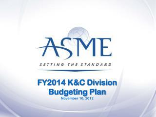 FY2014 K&C Division Budgeting Plan November 10, 2012