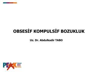 OBSESİF KOMPULSİF BOZUKLUK Uz. Dr. Abdulkadir TABO