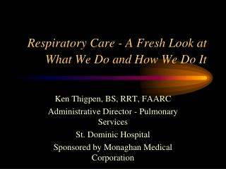 Respiratory Care - A Fresh Look at What We Do and How We Do It