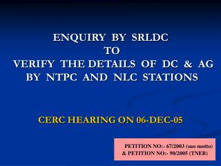 ENQUIRY  BY  SRLDC   TO   VERIFY  THE DETAILS  OF  DC  &  AG    BY  NTPC  AND  NLC  STATIONS