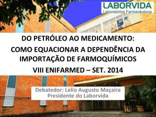 DO PETR�LEO AO MEDICAMENTO:    COMO EQUACIONAR A DEPEND�NCIA DA IMPORTA��O DE FARMOQU�MICOS