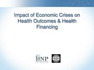 Impact of Economic Crises on  Health Outcomes  Health Financing