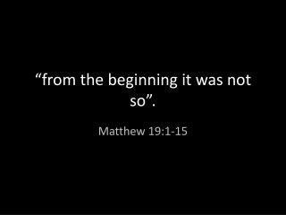 """""""from the beginning it was not so""""."""