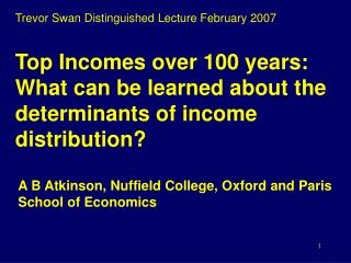 Top Incomes over 100 years: What can be learned about the determinants of income distribution?