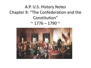 "A.P. U.S. History Notes Chapter 9: ""The Confederation and the Constitution"" ~ 1776 – 1790 ~"