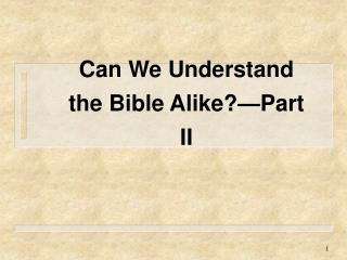 Can We Understand the Bible Alike?—Part II