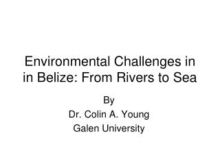 Environmental Challenges in in Belize: From Rivers to Sea