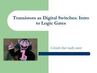 Transistors as Digital Switches: Intro to Logic Gates