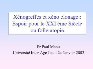 Xénogreffes et xéno clonage : Espoir pour le XXI ème Siècle ou folle utopie