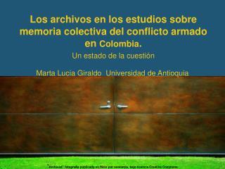 Los archivos en los estudios sobre memoria colectiva del conflicto armado en  Colombia .