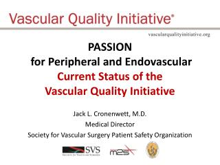 PASSION  for Peripheral and Endovascular Current Status of the  Vascular Quality Initiative