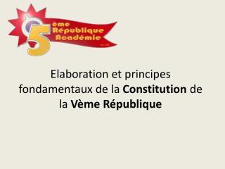 Elaboration et principes fondamentaux de la  Constitution  de la  V�me R�publique