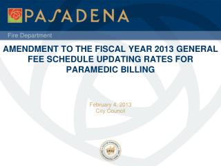 AMENDMENT TO THE FISCAL YEAR 2013  GENERAL  FEE SCHEDULE UPDATING RATES FOR PARAMEDIC  BILLING
