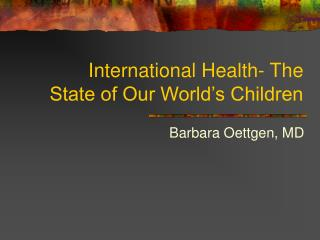 International Health- The State of Our World's Children