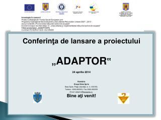 """Conferin ţa de lansare a proiectului """" ADAPTOR """" 24 aprilie 2014 România Oraşul Baia Sprie"""