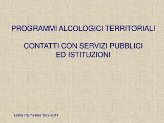 PROGRAMMI ALCOLOGICI TERRITORIALI CONTATTI CON SERVIZI PUBBLICI  ED ISTITUZIONI